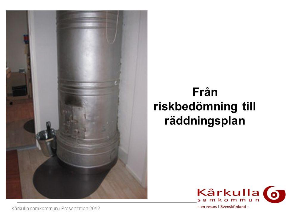 Kårkulla samkommun / Presentation 2012 Från riskbedömning till räddningsplan