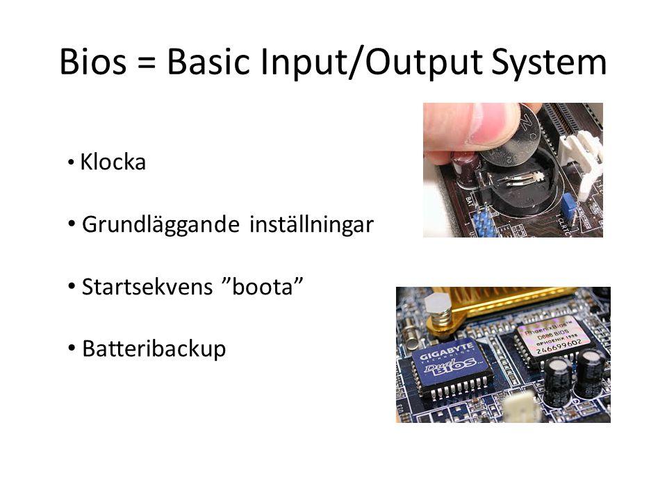 "Bios = Basic Input/Output System Klocka Grundläggande inställningar Startsekvens ""boota"" Batteribackup"