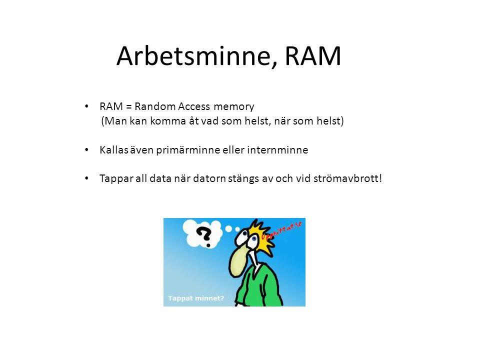 Arbetsminne, RAM RAM = Random Access memory (Man kan komma åt vad som helst, när som helst) Kallas även primärminne eller internminne Tappar all data