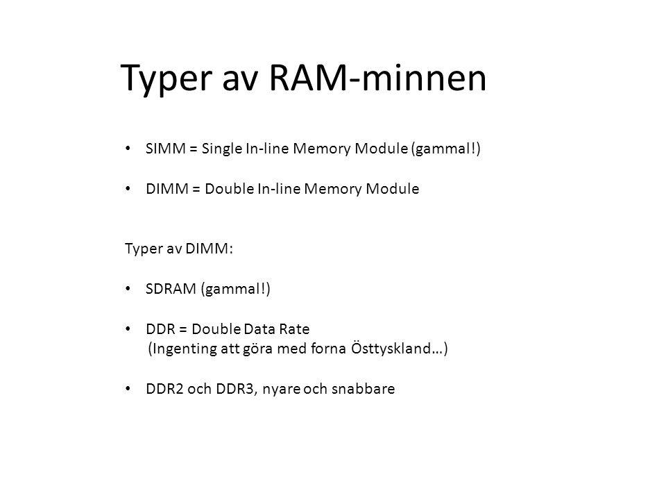 Typer av RAM-minnen SIMM = Single In-line Memory Module (gammal!) DIMM = Double In-line Memory Module Typer av DIMM: SDRAM (gammal!) DDR = Double Data