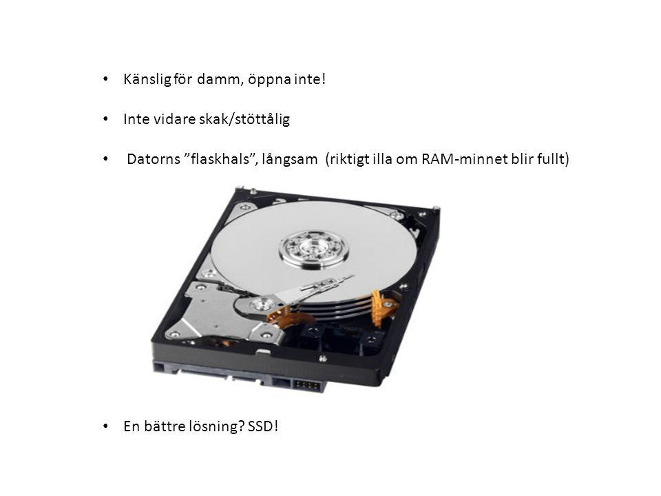 """Känslig för damm, öppna inte! Inte vidare skak/stöttålig Datorns """"flaskhals"""", långsam (riktigt illa om RAM-minnet blir fullt) En bättre lösning? SSD!"""