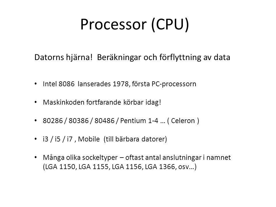 Datorns hjärna! Beräkningar och förflyttning av data Intel 8086 lanserades 1978, första PC-processorn Maskinkoden fortfarande körbar idag! 80286 / 803
