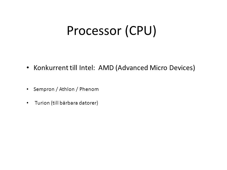 Konkurrent till Intel: AMD (Advanced Micro Devices) Sempron / Athlon / Phenom Turion (till bärbara datorer) Processor (CPU)