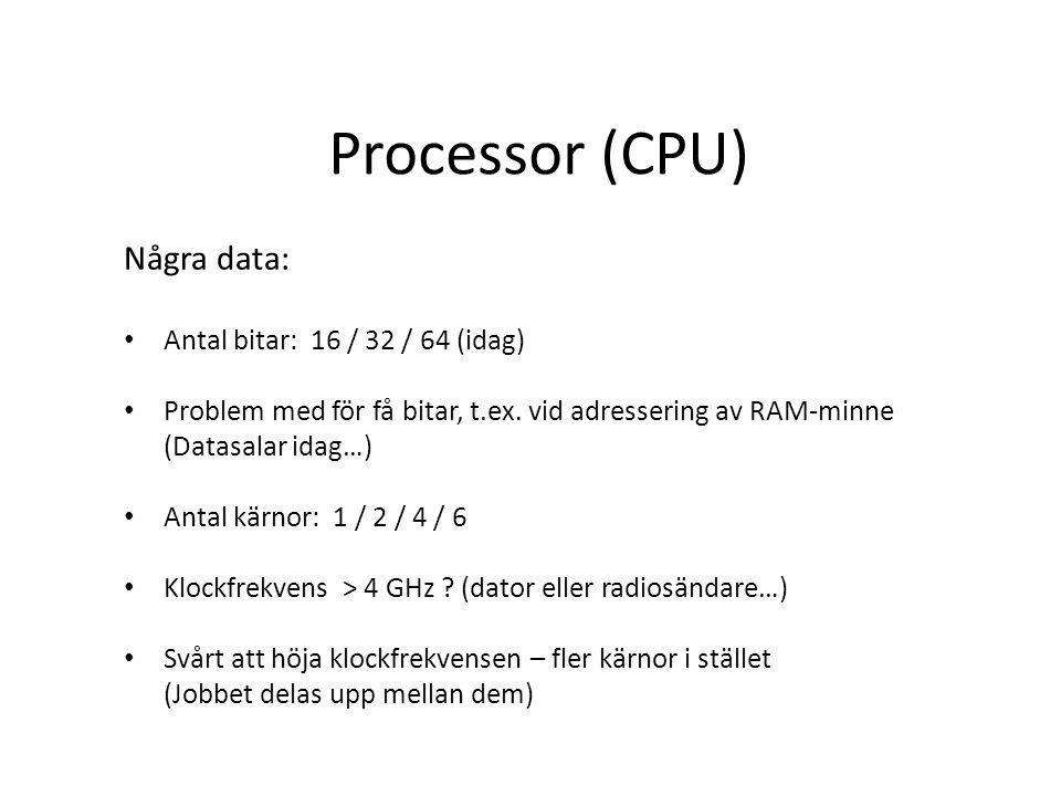 Några data: Antal bitar: 16 / 32 / 64 (idag) Problem med för få bitar, t.ex. vid adressering av RAM-minne (Datasalar idag…) Antal kärnor: 1 / 2 / 4 /