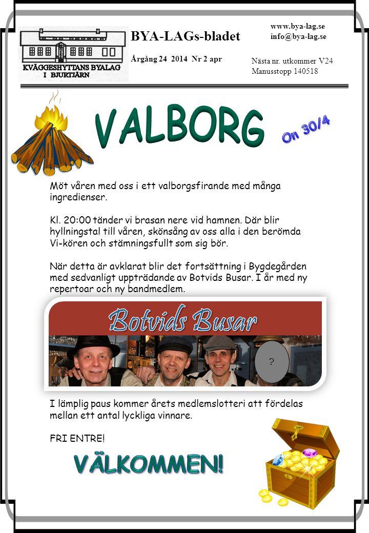 BYA-LAGs-bladet Årgång 24 2014 Nr 2 apr www.bya-lag.se info@bya-lag.se Nästa nr. utkommer V24 Manusstopp 140518 Möt våren med oss i ett valborgsfirand