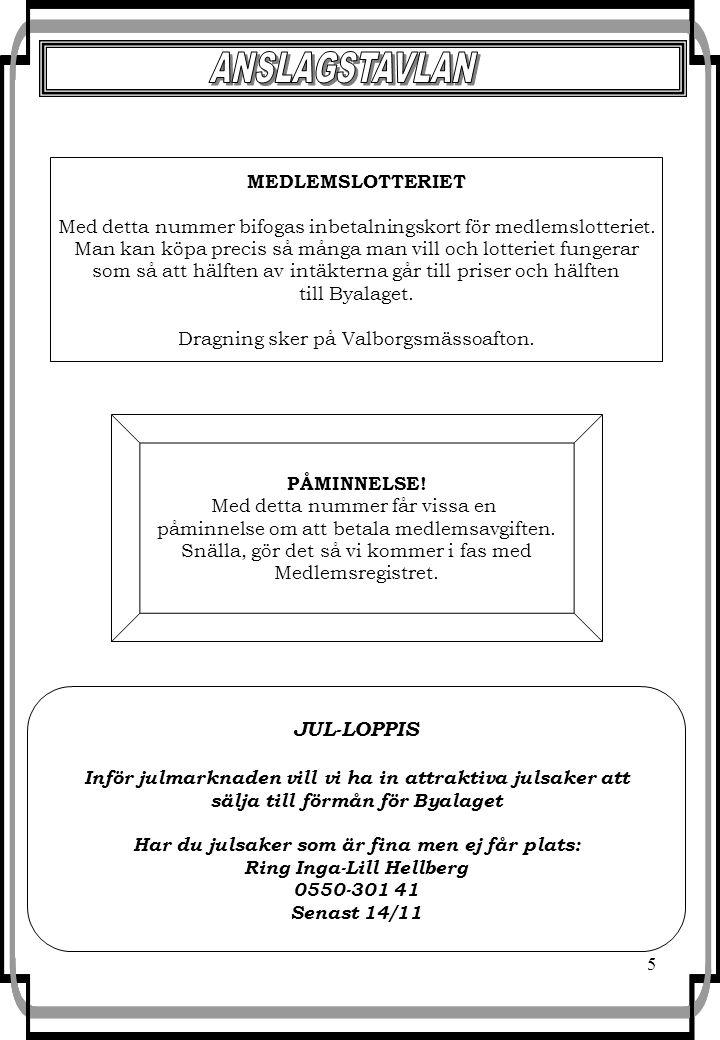 5 JUL-LOPPIS Inför julmarknaden vill vi ha in attraktiva julsaker att sälja till förmån för Byalaget Har du julsaker som är fina men ej får plats: Ring Inga-Lill Hellberg 0550-301 41 Senast 14/11 PÅMINNELSE.