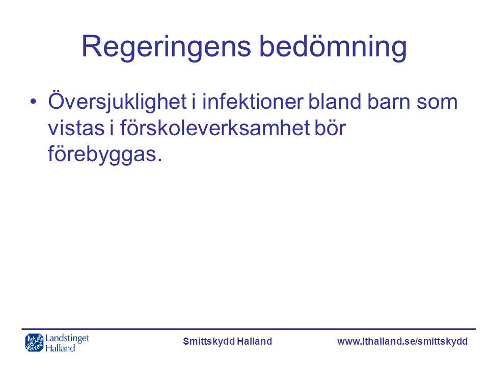 Smittskydd Halland www.lthalland.se/smittskydd Regeringens bedömning Översjuklighet i infektioner bland barn som vistas i förskoleverksamhet bör föreb