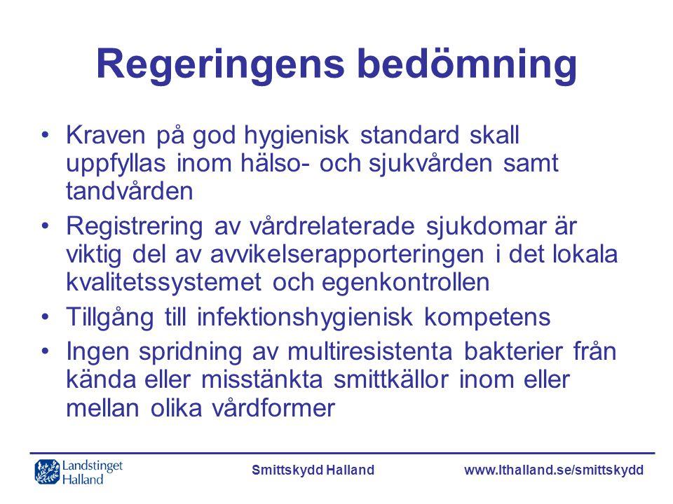 Smittskydd Halland www.lthalland.se/smittskydd Regeringens bedömning Kraven på god hygienisk standard skall uppfyllas inom hälso- och sjukvården samt
