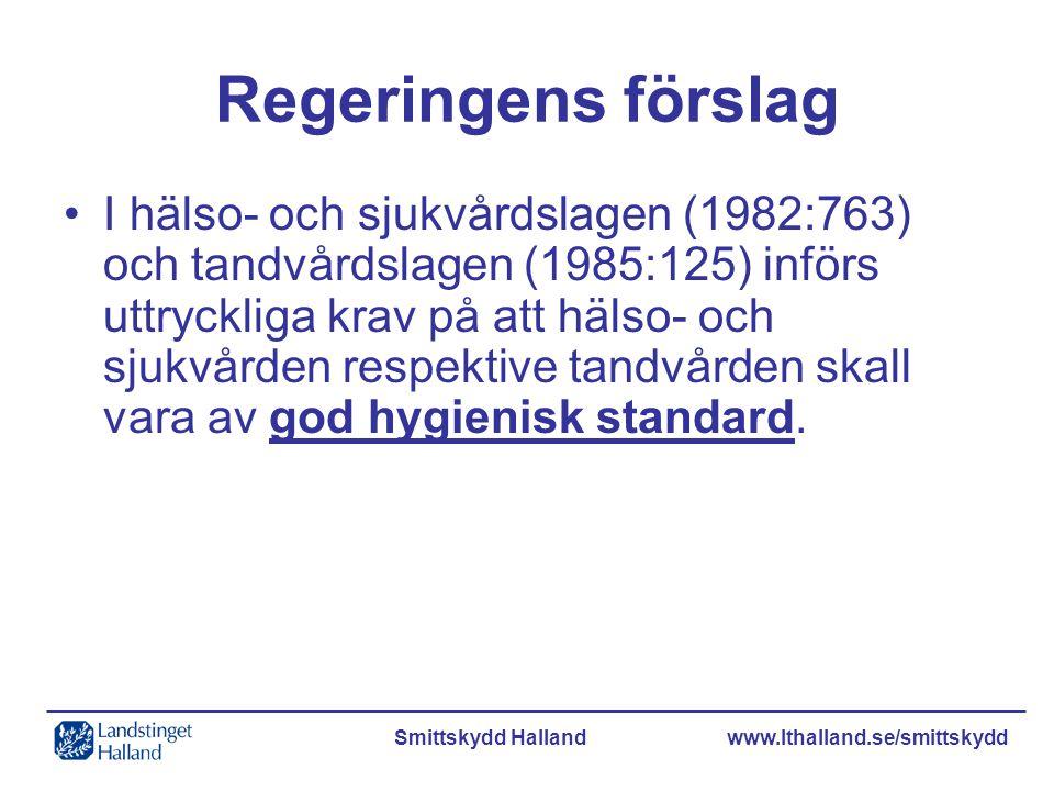 Smittskydd Halland www.lthalland.se/smittskydd Regeringens förslag I hälso- och sjukvårdslagen (1982:763) och tandvårdslagen (1985:125) införs uttryck