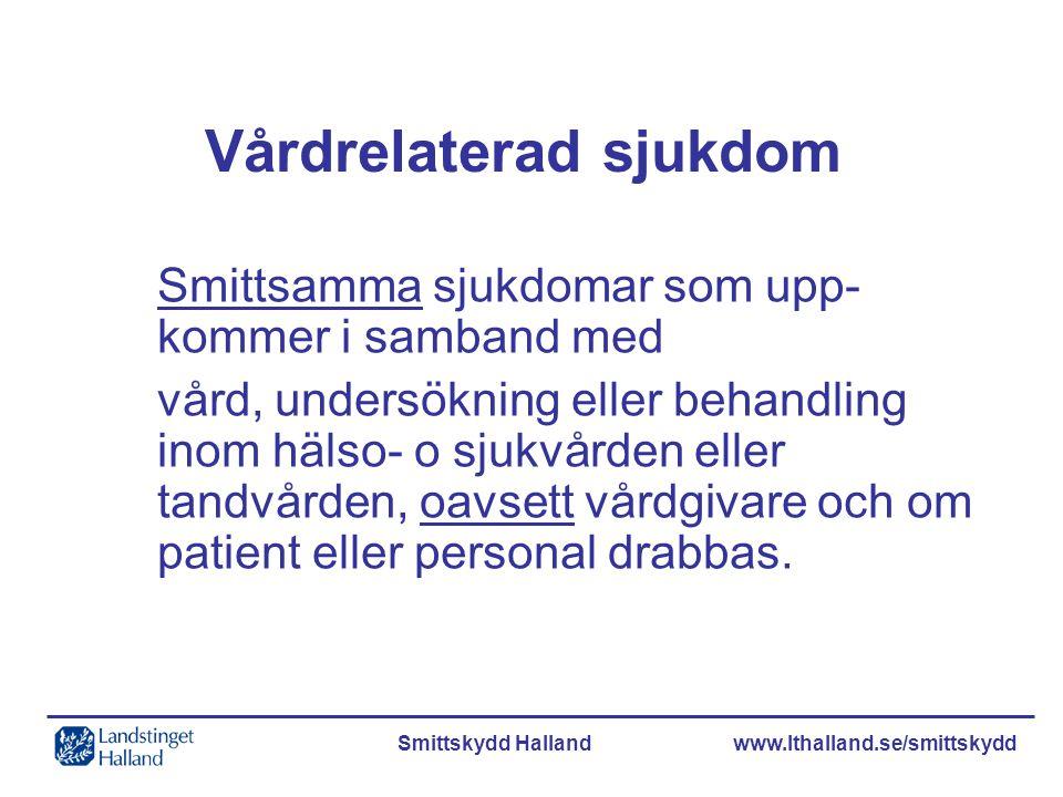 Smittskydd Halland www.lthalland.se/smittskydd Vårdrelaterad sjukdom Smittsamma sjukdomar som upp- kommer i samband med vård, undersökning eller behan