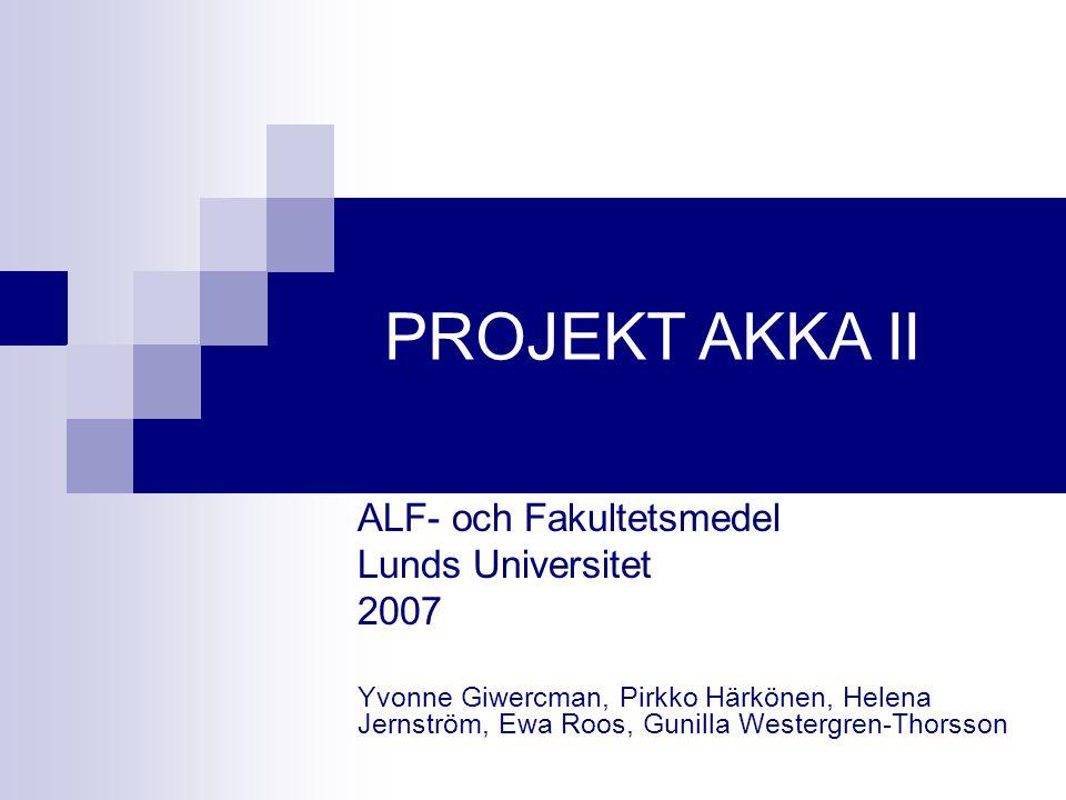 ALF- och Fakultetsmedel Lunds Universitet 2007 Yvonne Giwercman, Pirkko Härkönen, Helena Jernström, Ewa Roos, Gunilla Westergren-Thorsson PROJEKT AKKA