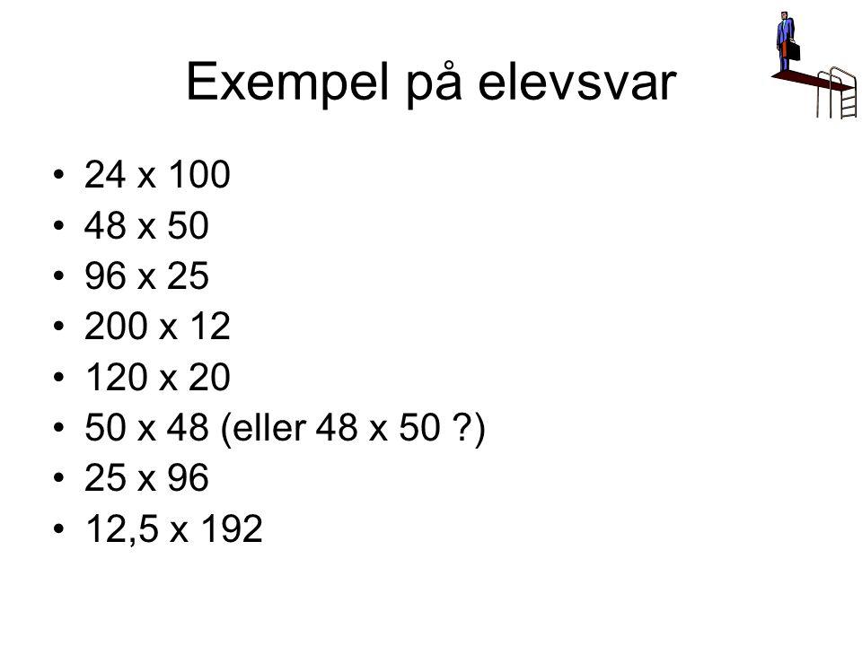 Exempel på elevsvar 24 x 100 48 x 50 96 x 25 200 x 12 120 x 20 50 x 48 (eller 48 x 50 ?) 25 x 96 12,5 x 192