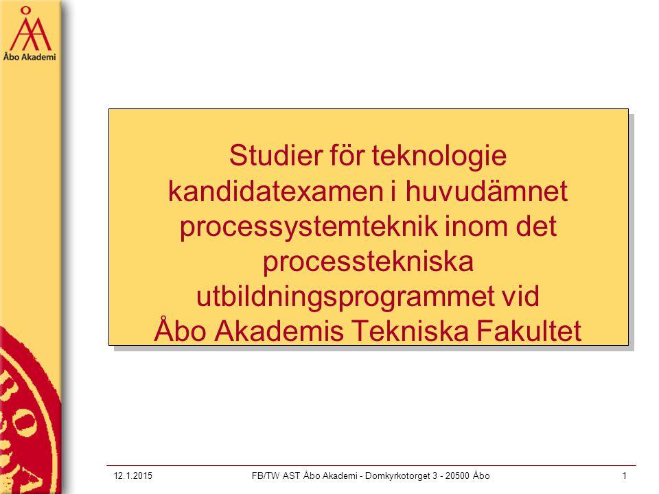 12.1.2015FB/TW AST Åbo Akademi - Domkyrkotorget 3 - 20500 Åbo1 Studier för teknologie kandidatexamen i huvudämnet processystemteknik inom det processt