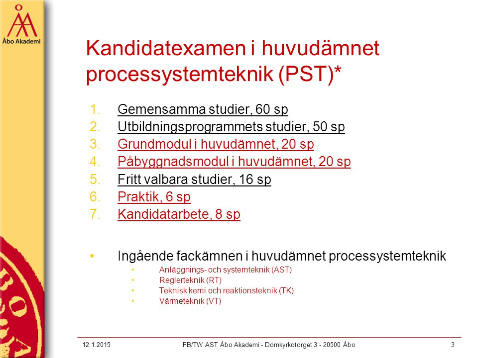 12.1.2015FB/TW AST Åbo Akademi - Domkyrkotorget 3 - 20500 Åbo3 Kandidatexamen i huvudämnet processystemteknik (PST)* 1.Gemensamma studier, 60 sp 2.Utb
