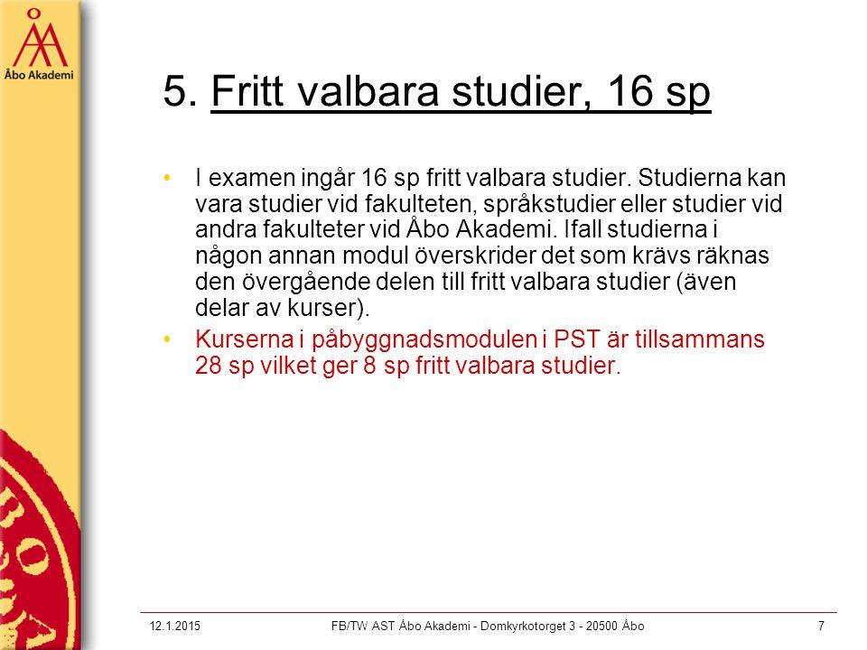 12.1.2015FB/TW AST Åbo Akademi - Domkyrkotorget 3 - 20500 Åbo7 5. Fritt valbara studier, 16 sp I examen ingår 16 sp fritt valbara studier. Studierna k