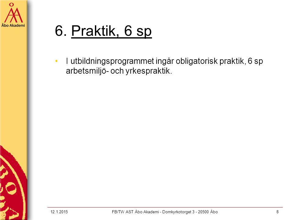 12.1.2015FB/TW AST Åbo Akademi - Domkyrkotorget 3 - 20500 Åbo8 6. Praktik, 6 sp I utbildningsprogrammet ingår obligatorisk praktik, 6 sp arbetsmiljö-
