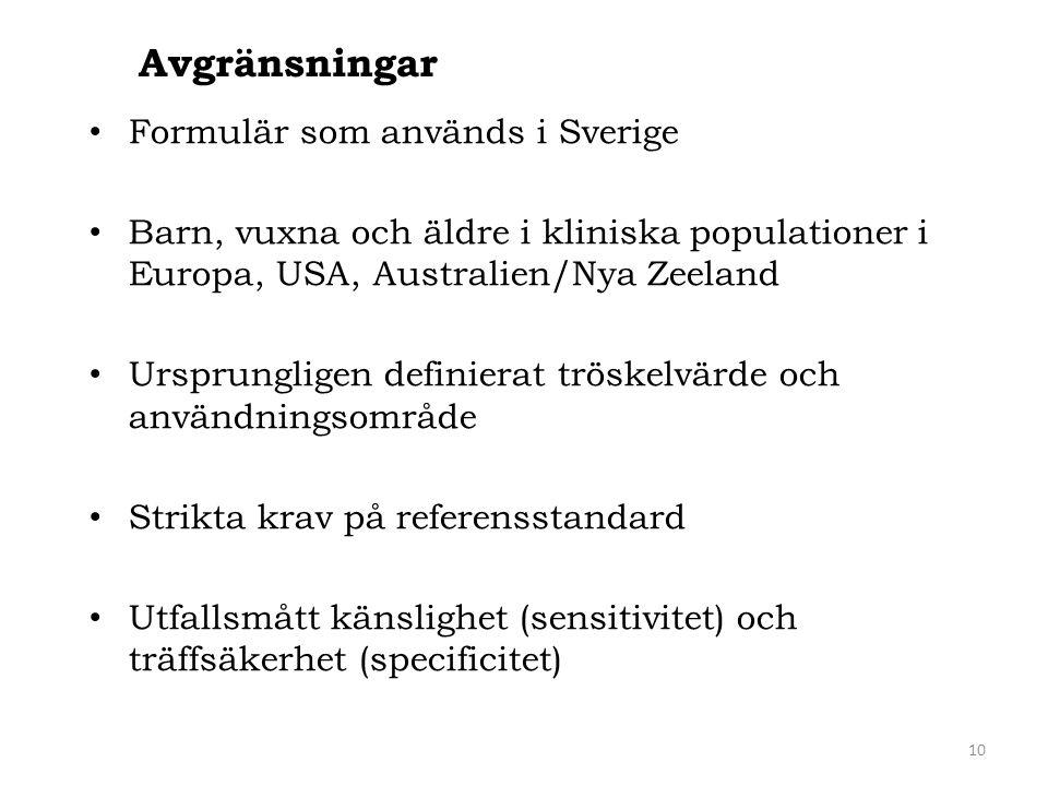 Formulär som används i Sverige Barn, vuxna och äldre i kliniska populationer i Europa, USA, Australien/Nya Zeeland Ursprungligen definierat tröskelvär