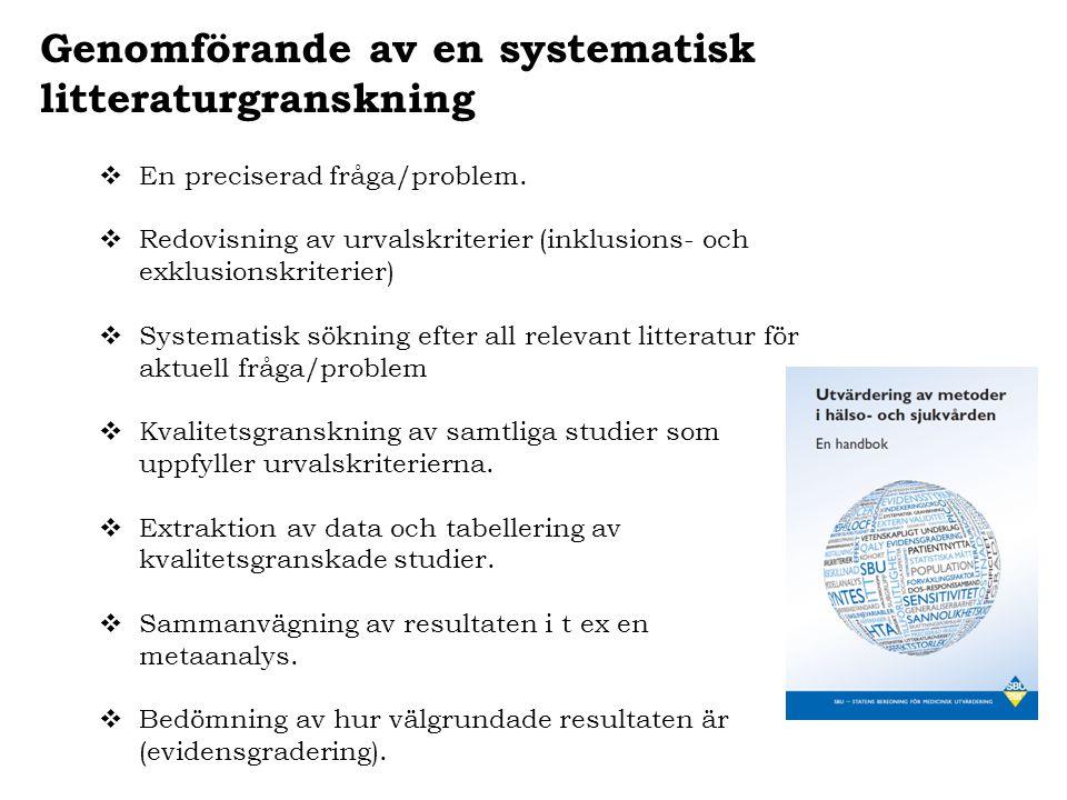 Genomförande av en systematisk litteraturgranskning  En preciserad fråga/problem.  Redovisning av urvalskriterier (inklusions- och exklusionskriteri