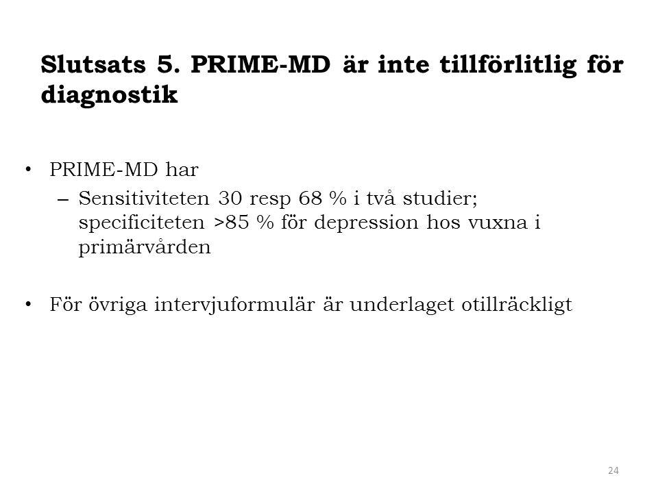 PRIME-MD har – Sensitiviteten 30 resp 68 % i två studier; specificiteten >85 % för depression hos vuxna i primärvården För övriga intervjuformulär är