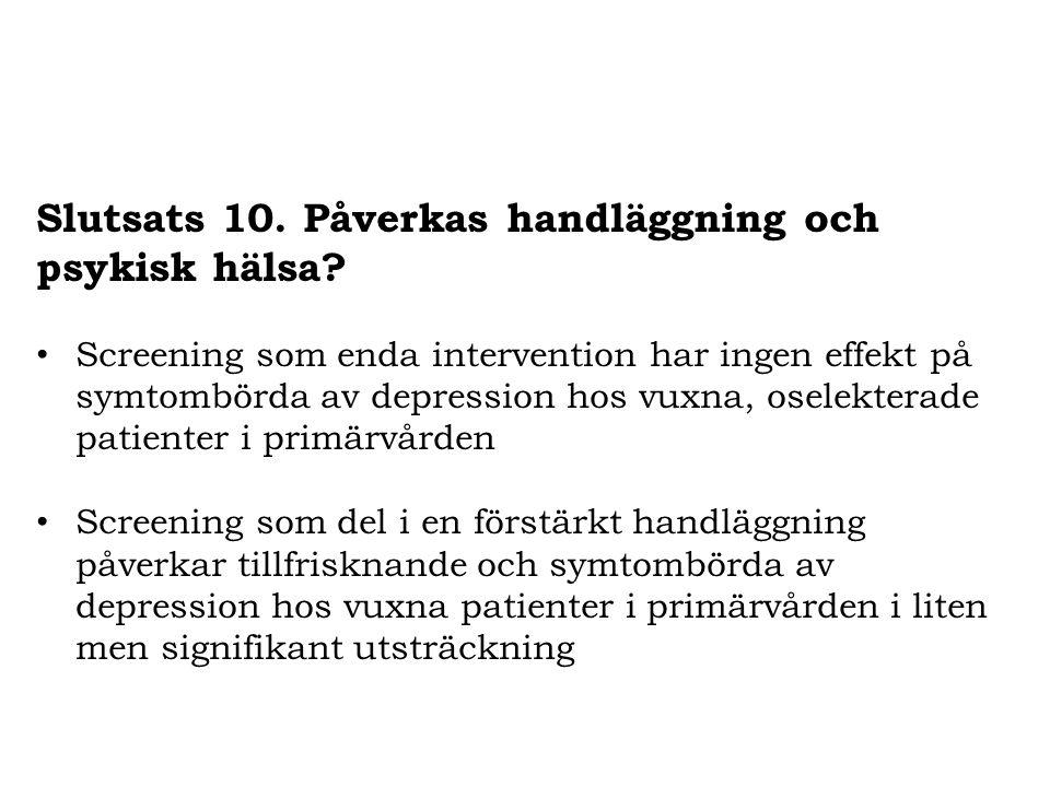 Slutsats 10. Påverkas handläggning och psykisk hälsa? Screening som enda intervention har ingen effekt på symtombörda av depression hos vuxna, oselekt