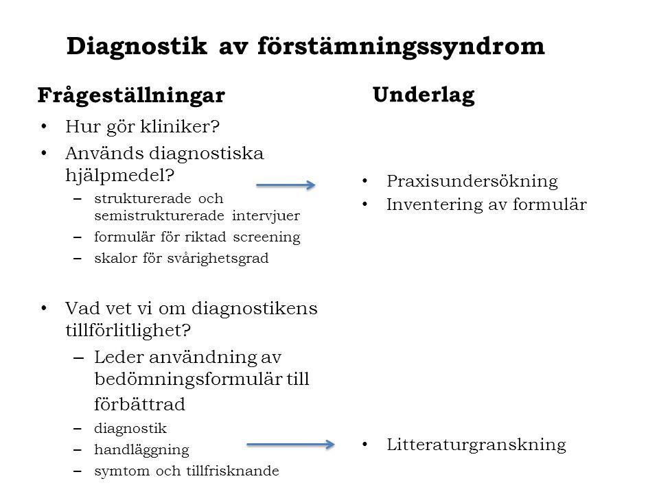 Frågeställningar Hur gör kliniker? Används diagnostiska hjälpmedel? – strukturerade och semistrukturerade intervjuer – formulär för riktad screening –