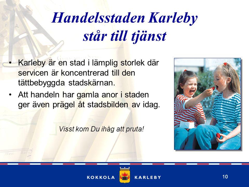 10 Handelsstaden Karleby står till tjänst Karleby är en stad i lämplig storlek där servicen är koncentrerad till den tättbebyggda stadskärnan.