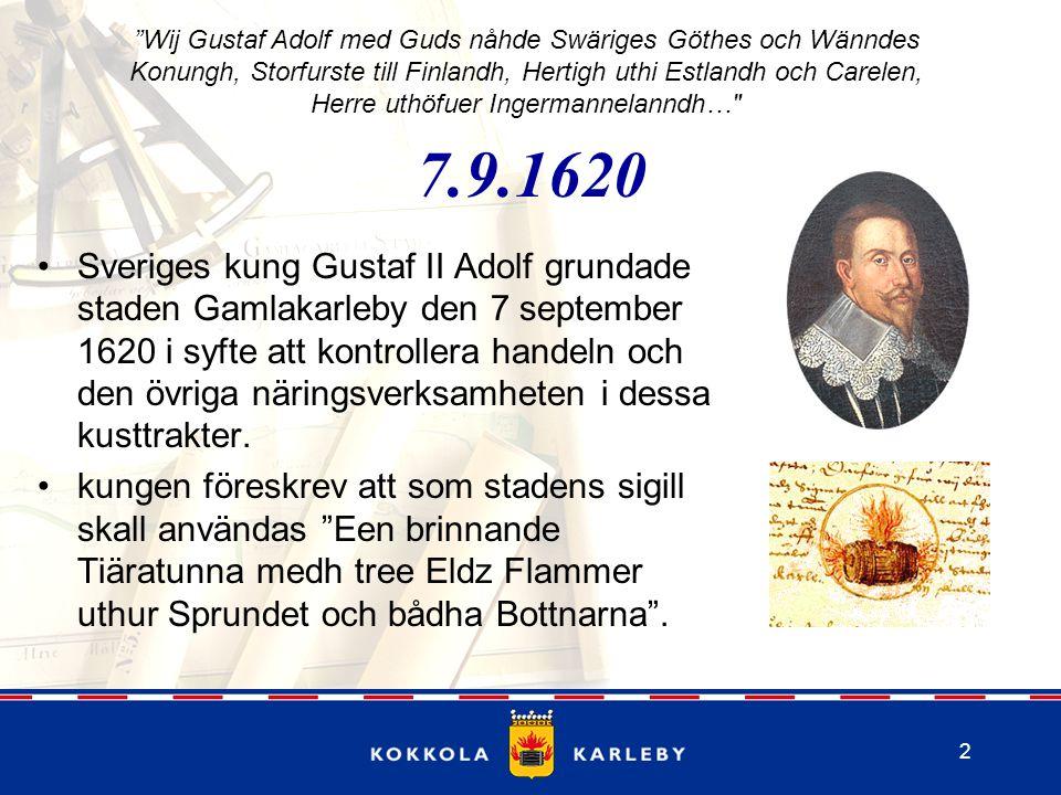 2 7.9.1620 Sveriges kung Gustaf II Adolf grundade staden Gamlakarleby den 7 september 1620 i syfte att kontrollera handeln och den övriga näringsverksamheten i dessa kusttrakter.