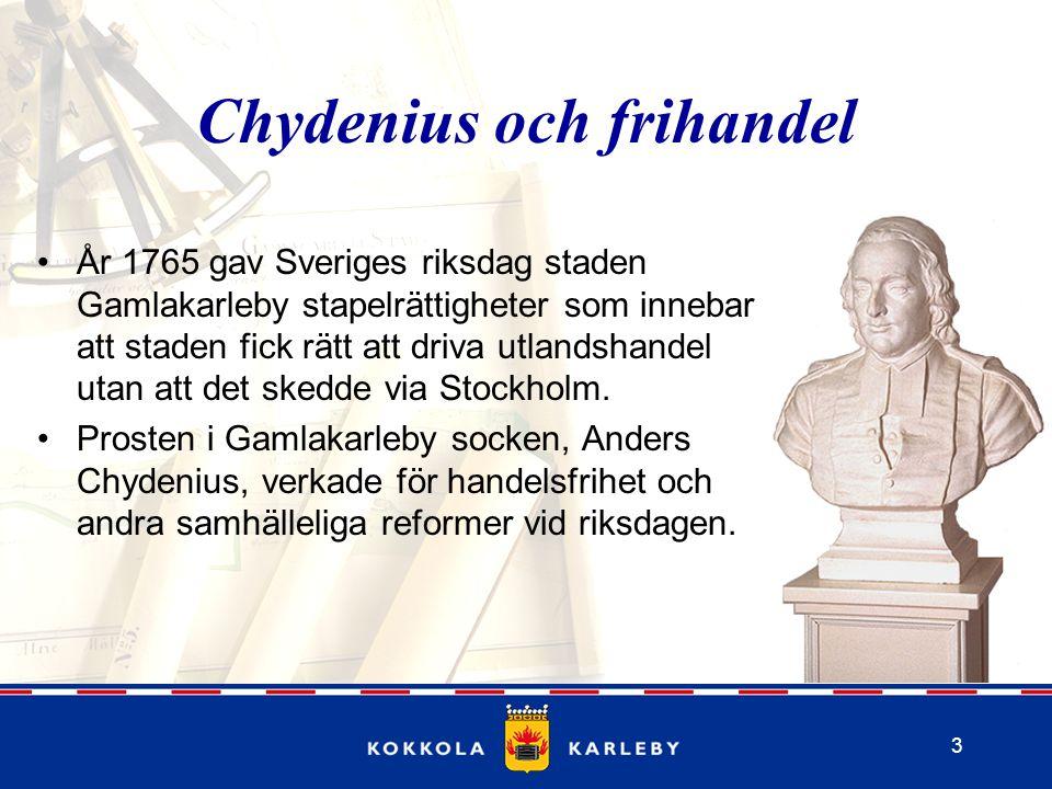 3 Chydenius och frihandel År 1765 gav Sveriges riksdag staden Gamlakarleby stapelrättigheter som innebar att staden fick rätt att driva utlandshandel utan att det skedde via Stockholm.