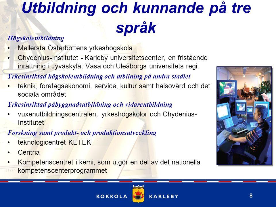 8 Utbildning och kunnande på tre språk Högskoleutbildning Mellersta Österbottens yrkeshögskola Chydenius-Institutet - Karleby universitetscenter, en fristående inrättning i Jyväskylä, Vasa och Uleåborgs universitets regi.