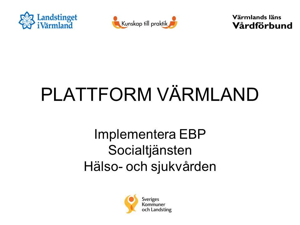 PLATTFORM VÄRMLAND Implementera EBP Socialtjänsten Hälso- och sjukvården