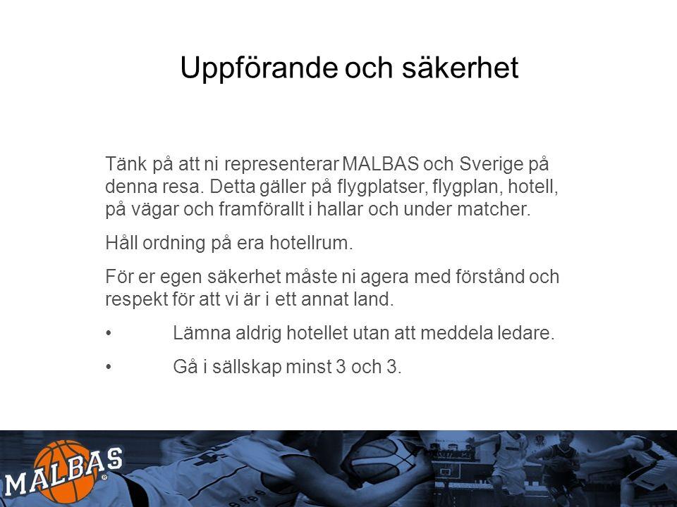 Uppförande och säkerhet Tänk på att ni representerar MALBAS och Sverige på denna resa.