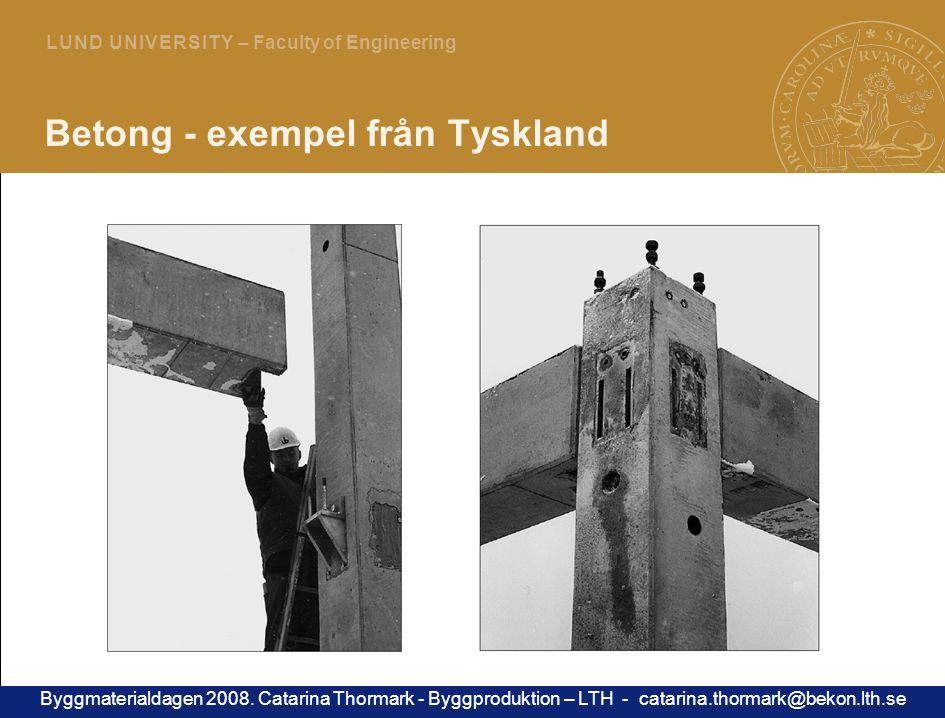 13 L U N D U N I V E R S I T Y – Faculty of Engineering Betong - exempel från Tyskland Byggmaterialdagen 2008.