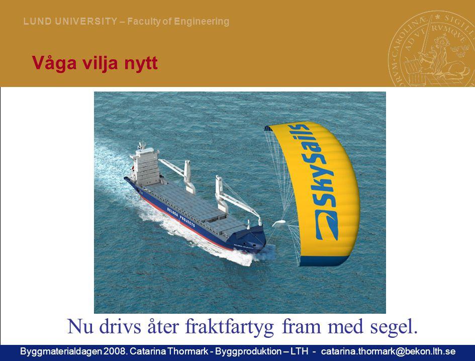 20 L U N D U N I V E R S I T Y – Faculty of Engineering Våga vilja nytt Nu drivs åter fraktfartyg fram med segel.