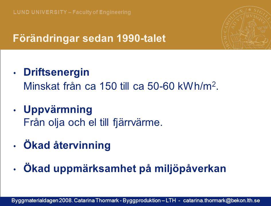 3 L U N D U N I V E R S I T Y – Faculty of Engineering Förändringar sedan 1990-talet Driftsenergin Minskat från ca 150 till ca 50-60 kWh/m 2.