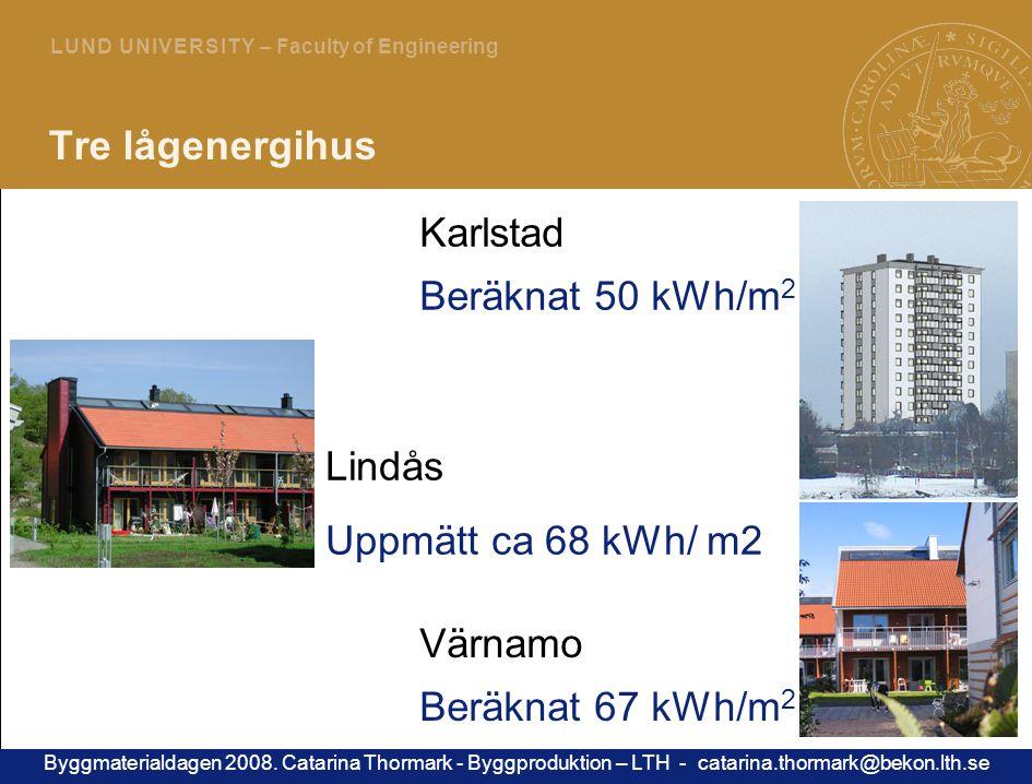 4 L U N D U N I V E R S I T Y – Faculty of Engineering Tre lågenergihus Karlstad Beräknat 50 kWh/m 2 Värnamo Beräknat 67 kWh/m 2 Lindås Uppmätt ca 68 kWh/ m2 Byggmaterialdagen 2008.
