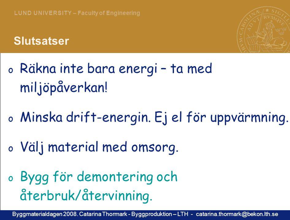6 L U N D U N I V E R S I T Y – Faculty of Engineering Slutsatser o Räkna inte bara energi – ta med miljöpåverkan.