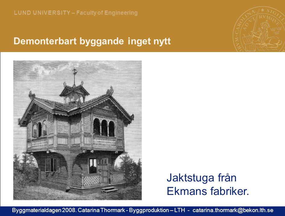7 L U N D U N I V E R S I T Y – Faculty of Engineering Demonterbart byggande inget nytt Jaktstuga från Ekmans fabriker.
