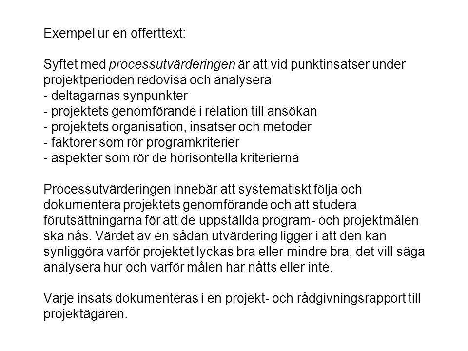Exempel ur en offerttext: Syftet med processutvärderingen är att vid punktinsatser under projektperioden redovisa och analysera - deltagarnas synpunkt