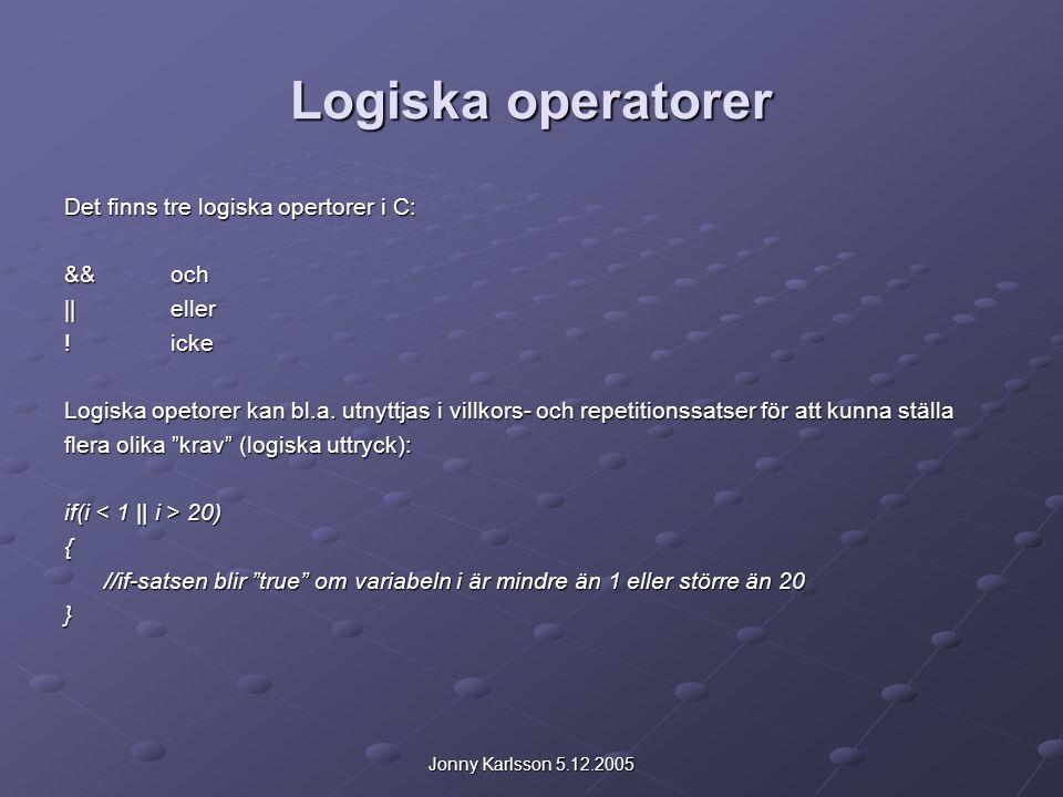 Jonny Karlsson 5.12.2005 Logiska operatorer Det finns tre logiska opertorer i C: &&och ||eller !icke Logiska opetorer kan bl.a.