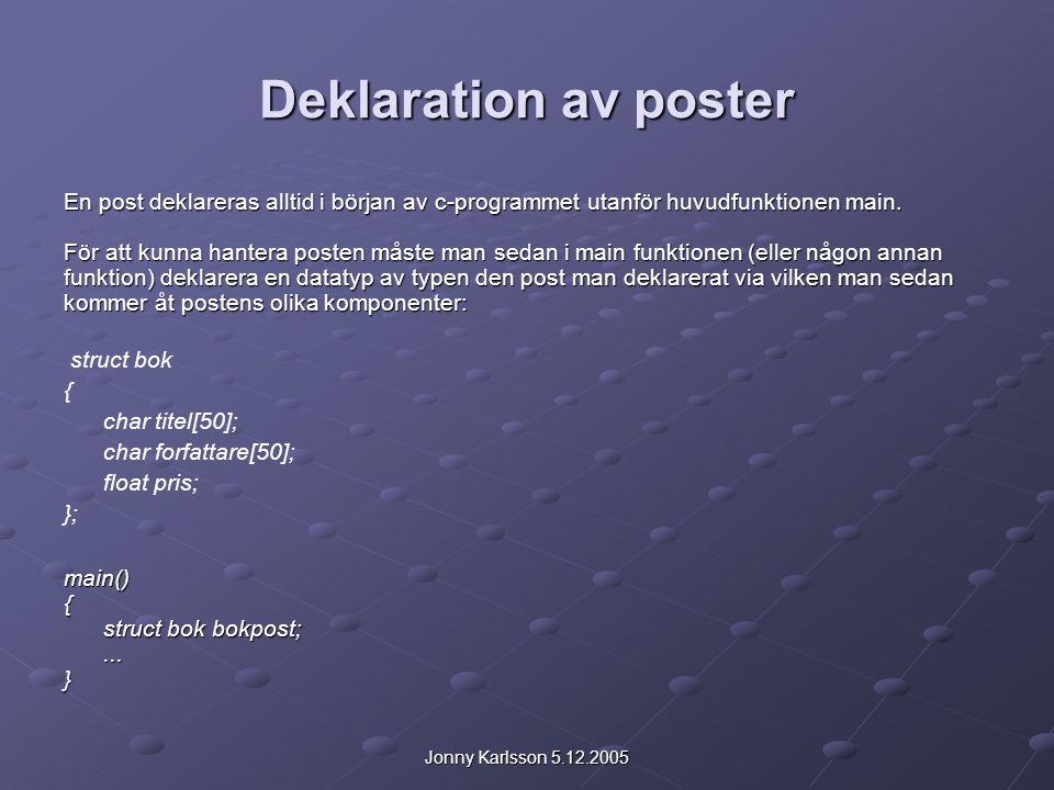 Jonny Karlsson 5.12.2005 Deklaration av poster En post deklareras alltid i början av c-programmet utanför huvudfunktionen main.