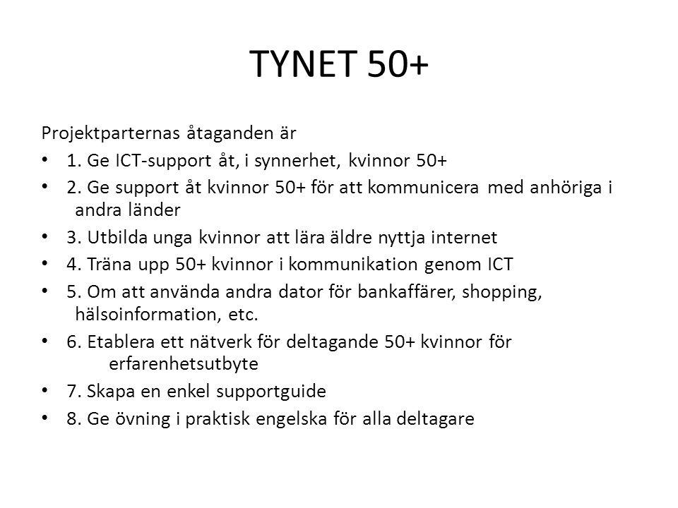 TYNET 50+ Projektparternas åtaganden är 1. Ge ICT-support åt, i synnerhet, kvinnor 50+ 2.