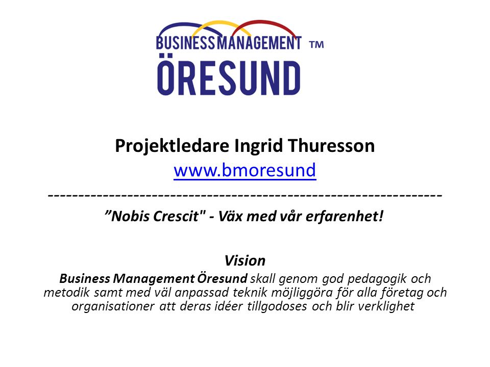 BMÖ Projektledare Ingrid Thuresson www.bmoresund ---------------------------------------------------------------- Nobis Crescit - Väx med vår erfarenhet.