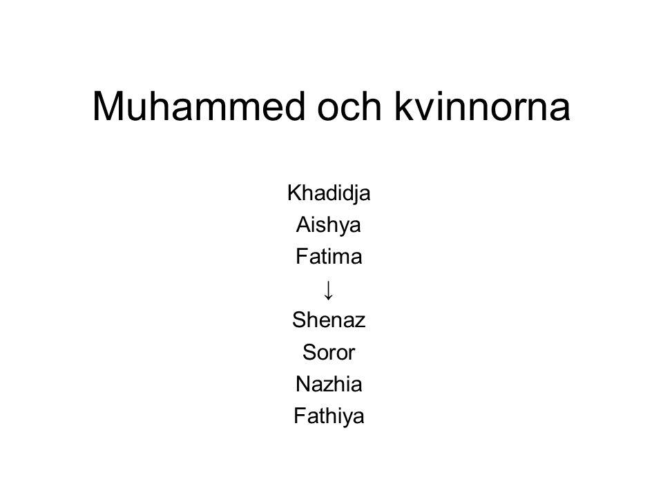 Muhammed och kvinnorna Khadidja Aishya Fatima ↓ Shenaz Soror Nazhia Fathiya