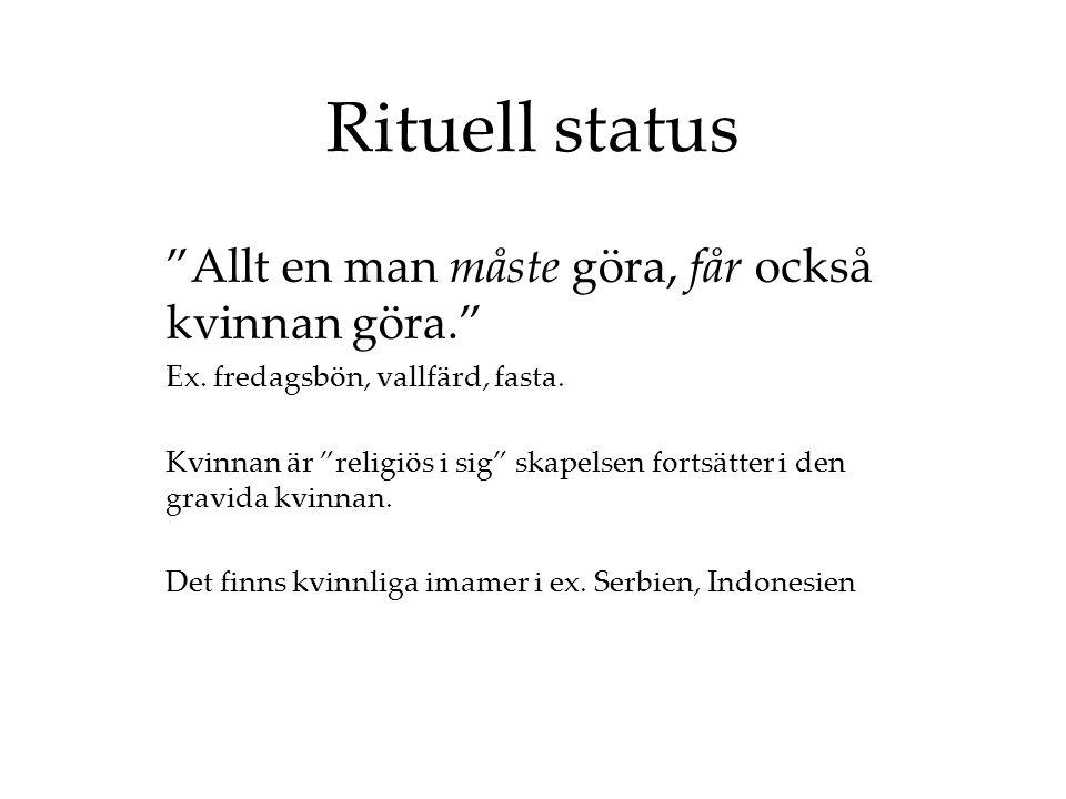 Rituell status Allt en man måste göra, får också kvinnan göra. Ex.