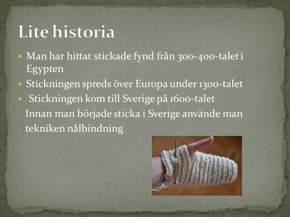 Man har hittat stickade fynd från 300-400-talet i Egypten Stickningen spreds över Europa under 1300-talet Stickningen kom till Sverige på 1600-talet I