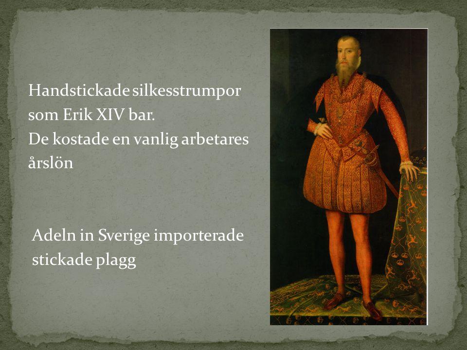 Handstickade silkesstrumpor som Erik XIV bar. De kostade en vanlig arbetares årslön Adeln in Sverige importerade stickade plagg