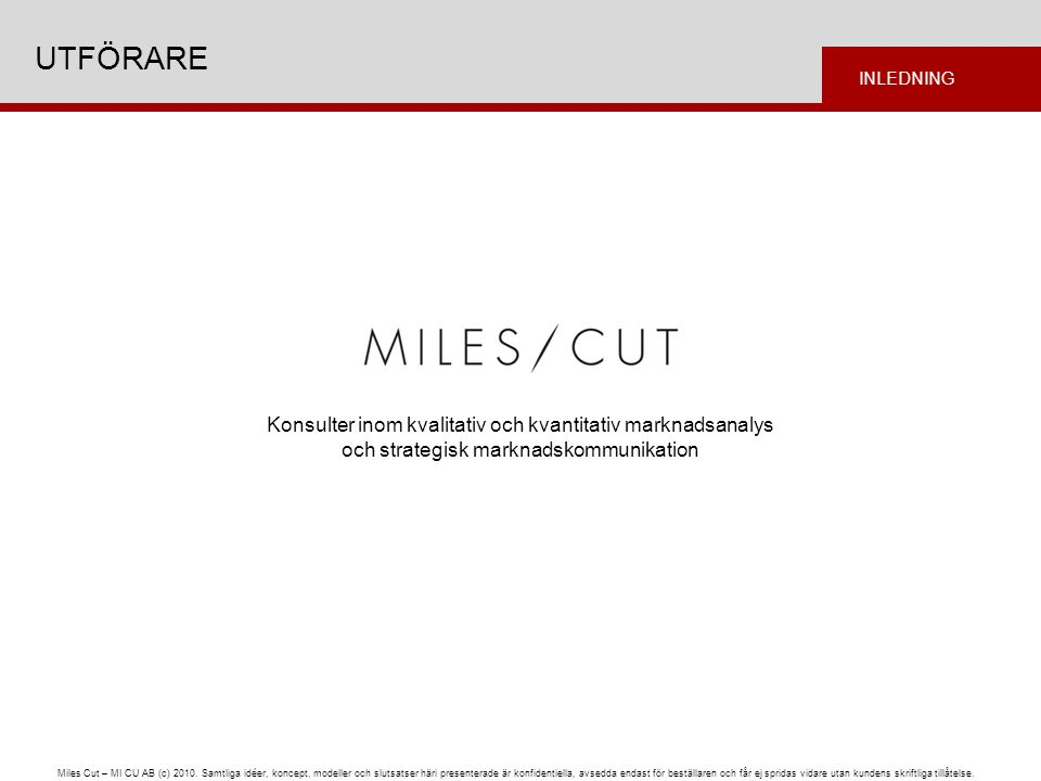 Miles Cut – MI CU AB (c) 2010. Samtliga idéer, koncept, modeller och slutsatser häri presenterade är konfidentiella, avsedda endast för beställaren oc
