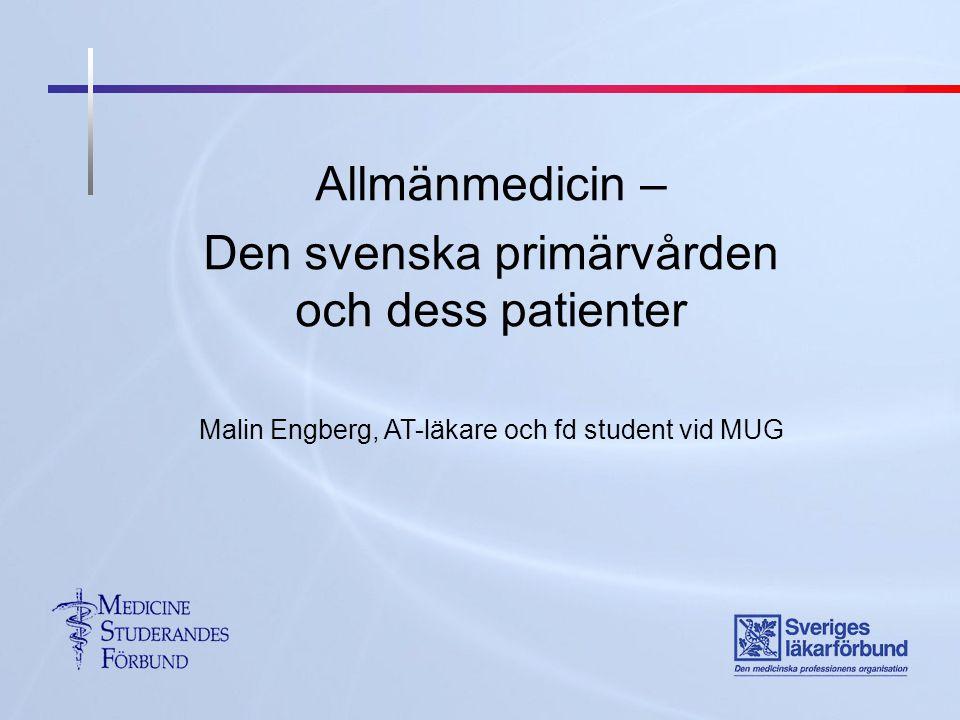 Allmänmedicin – Den svenska primärvården och dess patienter Malin Engberg, AT-läkare och fd student vid MUG