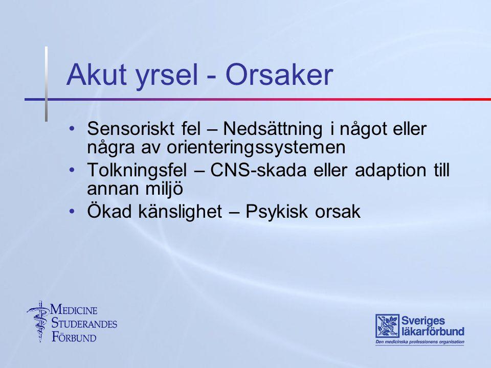 Akut yrsel - Orsaker Sensoriskt fel – Nedsättning i något eller några av orienteringssystemen Tolkningsfel – CNS-skada eller adaption till annan miljö Ökad känslighet – Psykisk orsak