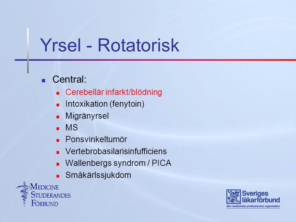 Yrsel - Rotatorisk Central: Cerebellär infarkt/blödning Intoxikation (fenytoin) Migränyrsel MS Ponsvinkeltumör Vertebrobasilarisinfufficiens Wallenbergs syndrom / PICA Småkärlssjukdom